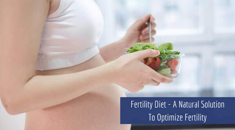 Fertility Diet – A Natural Solution To Optimize Fertility